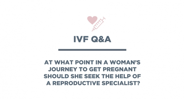 IVF Q & A: When to Seek the Help of a Reproductive Specialist