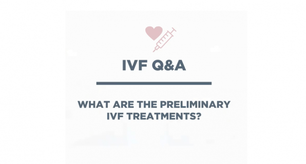 IVF Q & A: What Are the Preliminary IVF Treatments?